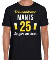 25 jaar verjaardag shirt zwart heren handsome man 25 give beer cadeau t-shirt kopen