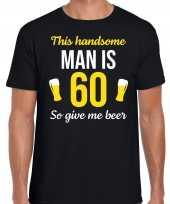 60 jaar verjaardag shirt zwart heren handsome man 60 give beer cadeau t-shirt kopen