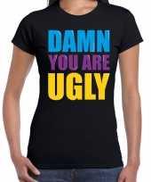 Damn you are ugly fun tekst verjaardag t shirt zwart voor dames kopen