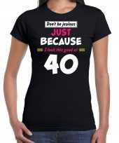 Dont be jealous just because i look this good at 40 t-shirt 40 jaar verjaardag shirt zwart voor dames kopen