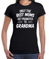 Only the best moms get promoted to grandma t-shirt zwart voor dames cadeau aankondiging zwangerschap oma aanstaande oma kopen